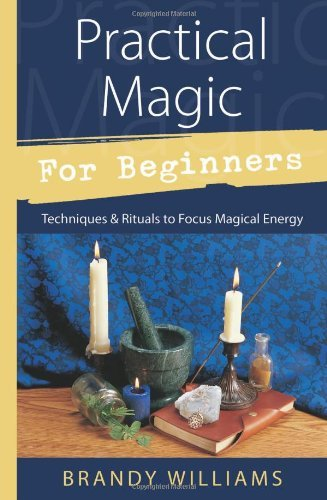 Brandy Williams Practical Magic For Beginners Techniques & Rituals To Focus Magical Energy