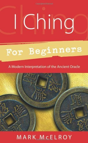 Mark Mcelroy I Ching For Beginners A Modern Interpretation Of The Ancient Oracle