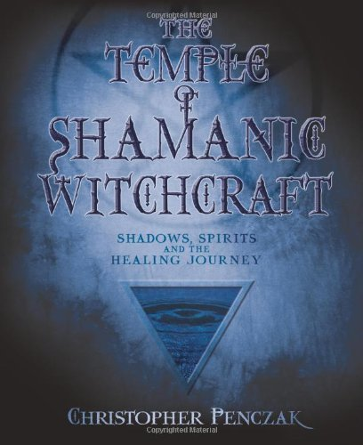 Christopher Penczak The Temple Of Shamanic Witchcraft Shadows Spirits And The Healing Journey
