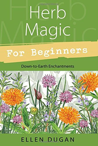 Ellen Dugan Herb Magic For Beginners Down To Earth Enchantments