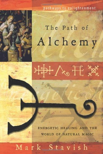 Mark Stavish The Path Of Alchemy Energetic Healing & The World Of Natural Magic