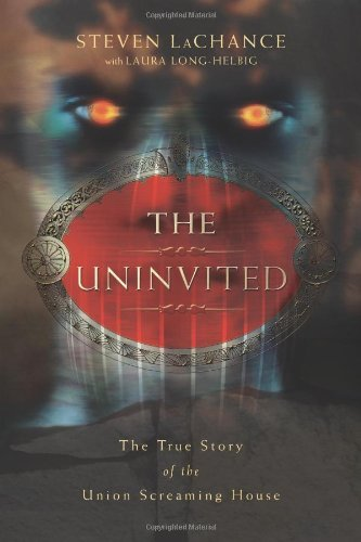 Steven A. Lachance The Uninvited The True Story Of The Union Screaming House