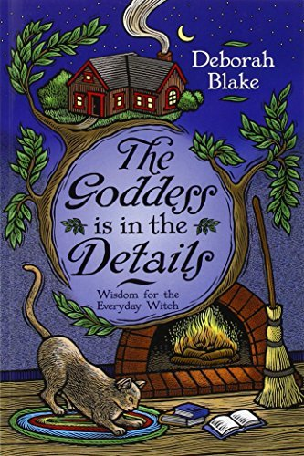Deborah Blake The Goddess Is In The Details Wisdom For The Everyday Witch