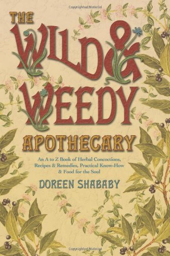 Doreen Shababy The Wild & Weedy Apothecary An A To Z Book Of Herbal Concoctions Recipes & R