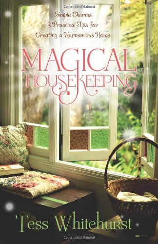 Tess Whitehurst Magical Housekeeping Simple Charms & Practical Tips For Creating A Har