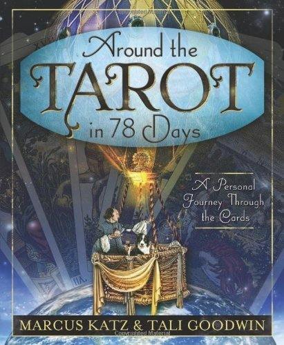 Marcus Katz Around The Tarot In 78 Days A Personal Journey Through The Cards
