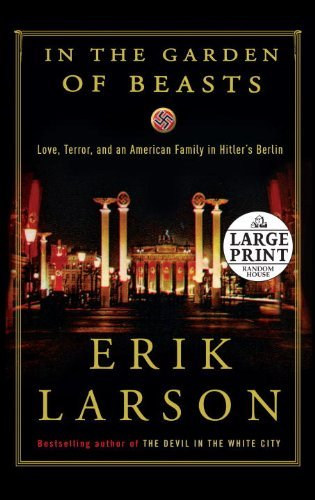 Erik Larson In The Garden Of Beasts Love Terror And An American Family In Hitler's Large Print