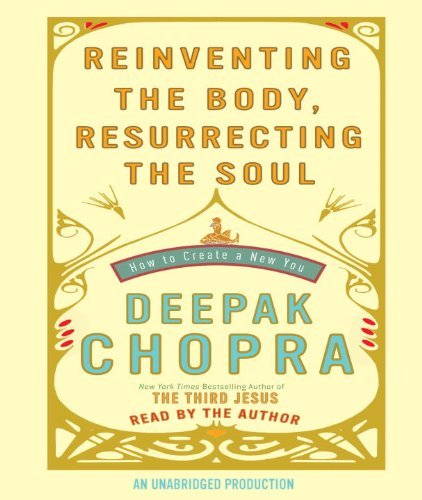 Deepak Chopra Reinventing The Body Resurrecting The Soul How To Create A New You