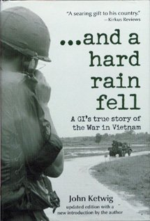 John Ketwig And A Hard Rain Fell Gi's True Story Of The War In Vietnam