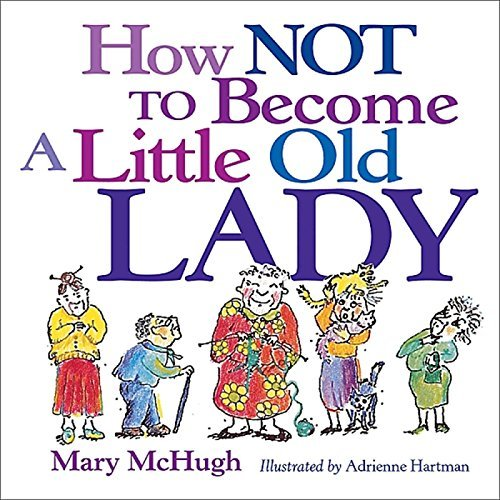 Mary Mchugh How Not To Become A Little Old Lady Original