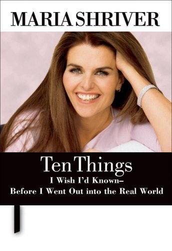 Maria Shriver Ten Things I Wish I'd Known Before I Went Out In
