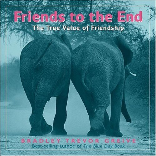 Bradley Trevor Greive Friends To The End The True Value Of Friendship