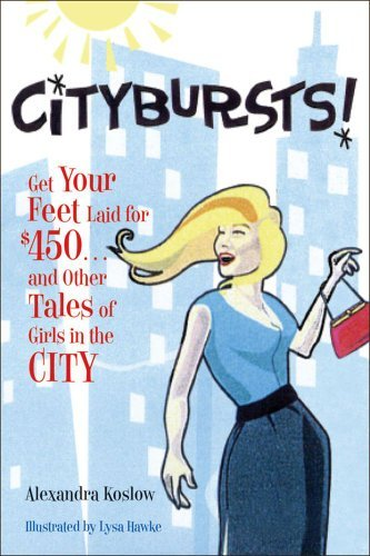 Alexandra Koslow Citybursts! Get Your Feet Laid For $450...And Other Tales Of