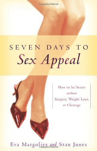 Eva Margolies Seven Days To Sex Appeal How To Be Sexier Without Surgery Weight Loss Or