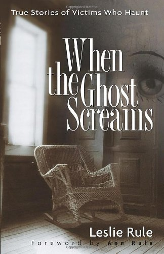 Leslie Rule When The Ghost Screams True Stories Of Victims Who Haunt