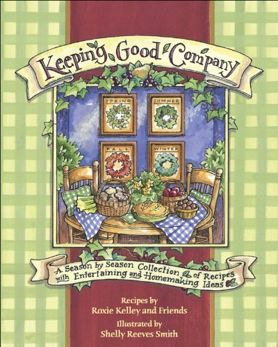 Roxie Kelley Keeping Good Company A Season By Season Collection Of Recipes With En