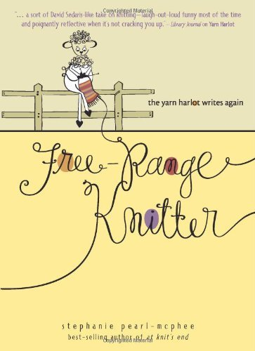 Stephanie Pearl Mcphee Free Range Knitter The Yarn Harlot Writes Again