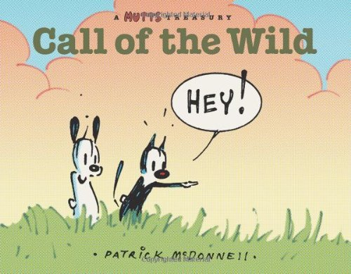 Patrick Mcdonnell Call Of The Wild A Mutts Comic Strip Treasury