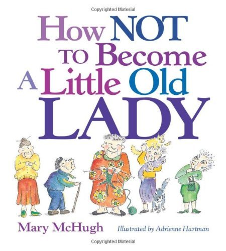 Mary Mchugh How Not To Become A Little Old Lady