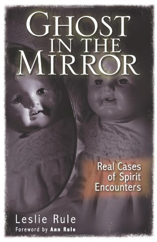 Leslie Rule Ghost In The Mirror Real Cases Of Spirit Encounters