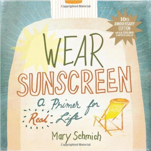Mary Schmich Wear Sunscreen A Primer For Real Life