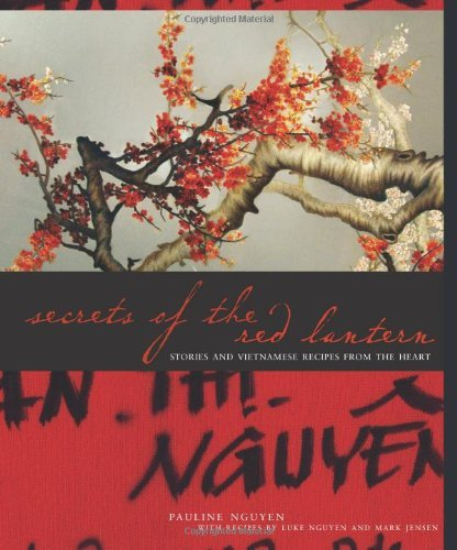 Pauline Nguyen Secrets Of The Red Lantern Stories And Vietnamese Recipes From The Heart