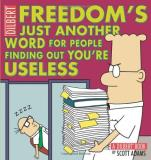 Scott Adams Freedom's Just Another Word For People Finding Out A Dilbert Book