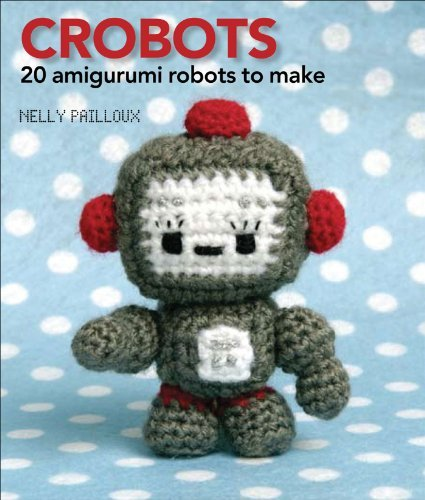 Nelly Pailloux Crobots 20 Amigurumi Robots To Make Original