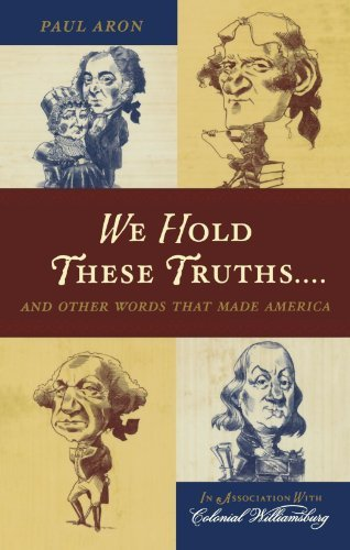 Paul Aron We Hold These Truths... And Other Words That Made America
