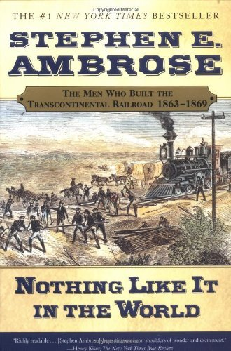Stephen E. Ambrose Nothing Like It In The World The Men Who Built The Transcontinental Railroad 1 Revised