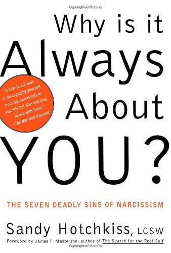 Sandy Hotchkiss Why Is It Always About You? The Seven Deadly Sins Of Narcissism