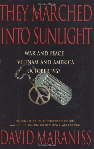 David Maraniss They Marched Into Sunlight War & Peace Vietnam & America October