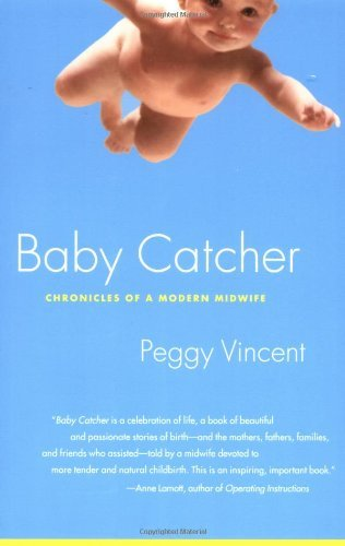 Peggy Vincent Baby Catcher Chronicles Of A Modern Midwife