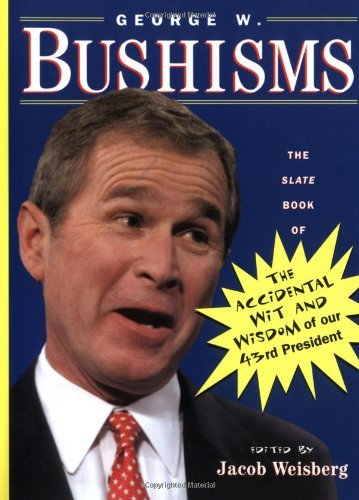 Jacob Weisberg George W. Bushisms The Slate Book Of Accidental Wit And Wisdom Of Ou Original