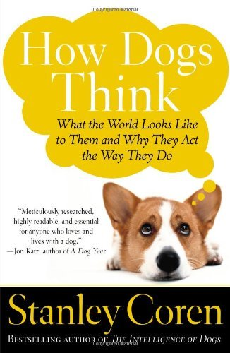 Stanley Coren How Dogs Think What The World Looks Like To Them And Why They Ac