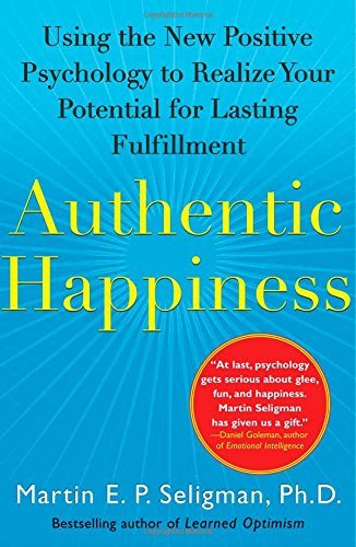 Martin E. P. Seligman Authentic Happiness Using The New Positive Psychology To Realize Your