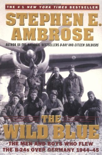 Ambrose Stephen E. Wild Blue The The Men And Boys Who Flew The B 24s Over Germany