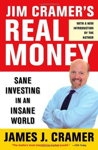James J. Cramer Jim Cramer's Real Money Sane Investing In An Insane World