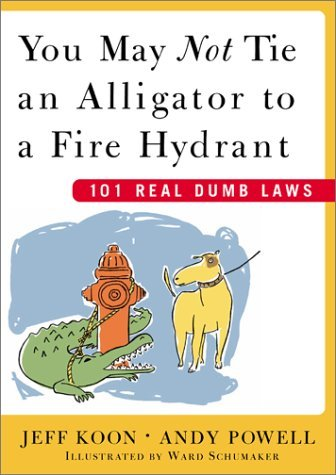 Jeff Koon You May Not Tie An Alligator To A Fire Hydrant 101 Real Dumb Laws