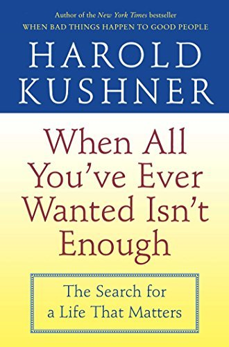 Harold Kushner When All You've Ever Wanted Isn't Enough