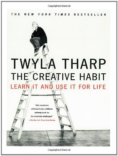 Twyla Tharp The Creative Habit Learn It And Use It For Life