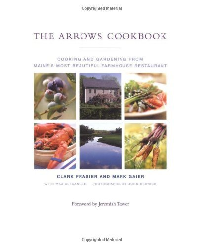 Clark Frasier Arrows Cookbook The Cooking And Gardening From Maine's Most Beautiful