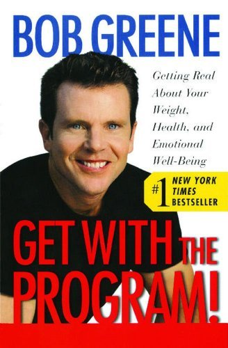 Bob Greene Get With The Program! Getting Real About Your Weight Health And Emoti