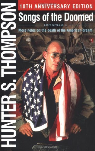 Hunter S. Thompson Songs Of The Doomed More Notes On The Death Of The American Dream 0010 Edition;anniversary