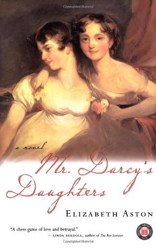 Elizabeth Aston Mr. Darcy's Daughters