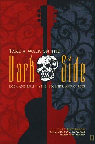 R. Gary Patterson Take A Walk On The Dark Side Rock And Roll Myths Legends And Curses