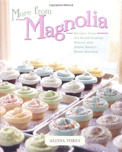 Allysa Torey More From Magnolia Recipes From The World Famous Bakery And Allysa T