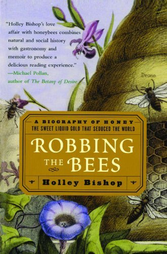 Holley Bishop Robbing The Bees A Biography Of Honey The Sweet Liquid Gold That