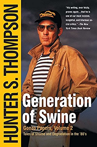 Hunter S. Thompson Generation Of Swine Tales Of Shame And Degradation In The '80's