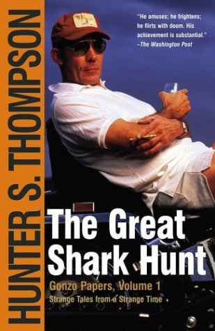 Hunter S. Thompson The Great Shark Hunt Strange Tales From A Strange Time